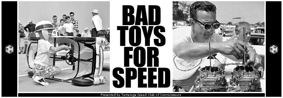 BAD TOYS FOR SPEED
